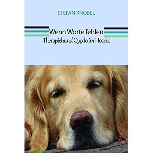 Stefan Knobel - Wenn Worte fehlen: Therapiehund Quedo im Hospiz - Preis vom 10.09.2021 04:52:31 h