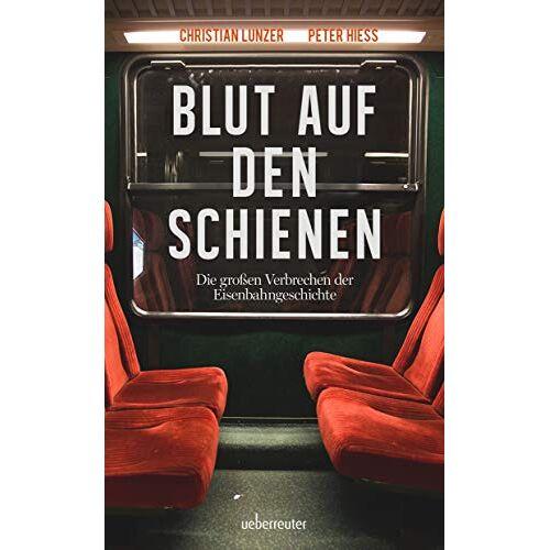 Christian Lunzer - Blut auf den Schienen: Die größten Verbrechen der Eisenbahngeschichte - Preis vom 03.08.2021 04:50:31 h