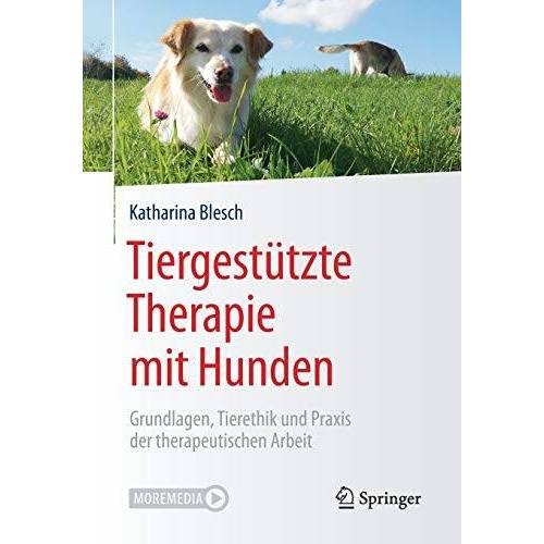Katharina Blesch - Tiergestützte Therapie mit Hunden: Grundlagen, Tierethik und Praxis der therapeutischen Arbeit - Preis vom 10.09.2021 04:52:31 h