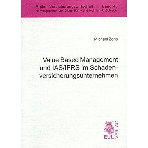 Michael Zons - Value Based Management und IAS/IFRS im Schadenversicherungsunternehmen (Versicherungswirtschaft) - Preis vom 22.06.2021 04:48:15 h