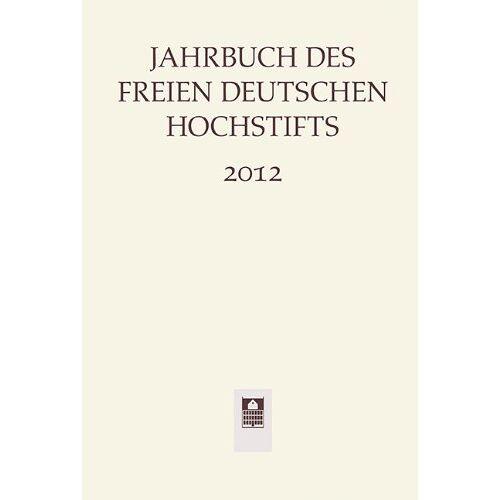 Anne Bohnenkamp - Jahrbuch des Freien Deutschen Hochstifts 2012 - Preis vom 17.06.2021 04:48:08 h