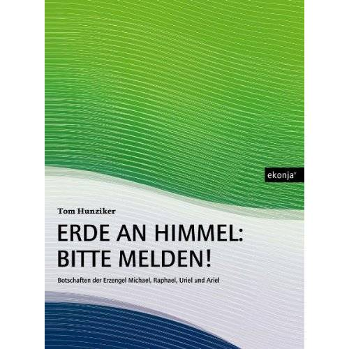 Tom Hunziker - Erde an Himmel: Bitte melden!: Botschaften der Erzengel Michael, Raphael, Uriel und Ariel - Preis vom 17.06.2021 04:48:08 h