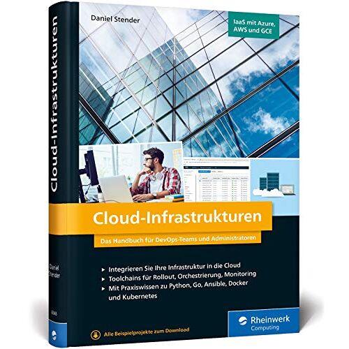 Daniel Stender - Cloud-Infrastrukturen: Infrastructure as a Service - So geht moderne IT-Infrastruktur - Preis vom 24.07.2021 04:46:39 h