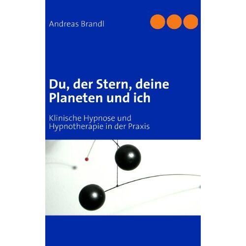 Andreas Brandl - Du, der Stern, deine Planeten und ich: Klinische Hypnose und Hypnotherapie in der Praxis - Preis vom 16.06.2021 04:47:02 h