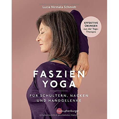 Lucia Nirmala Schmidt - Faszien-Yoga für Schultern, Nacken und Handgelenke: Effektive Übungen aus der Yoga-Therapie - Preis vom 30.07.2021 04:46:10 h