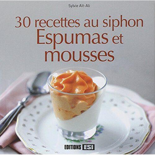 Sylvie Aït-Ali - 30 recettes au siphon : Espumas et mousses - Preis vom 18.06.2021 04:47:54 h