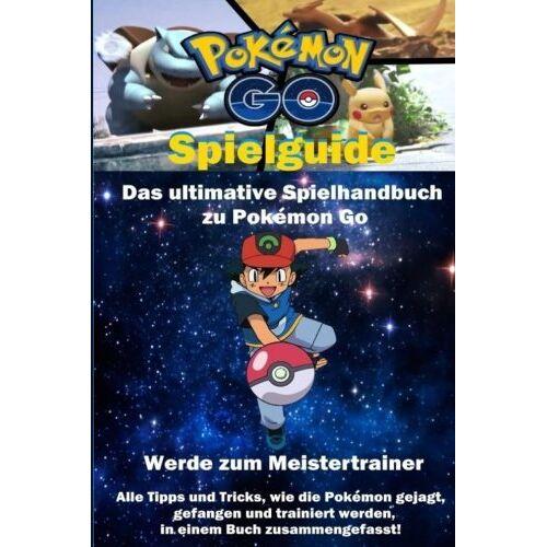 Jerry Steiner - Pokemon Go Spielguide: Das ultimative Spielhandbuch für Pokemon Go - Preis vom 21.06.2021 04:48:19 h