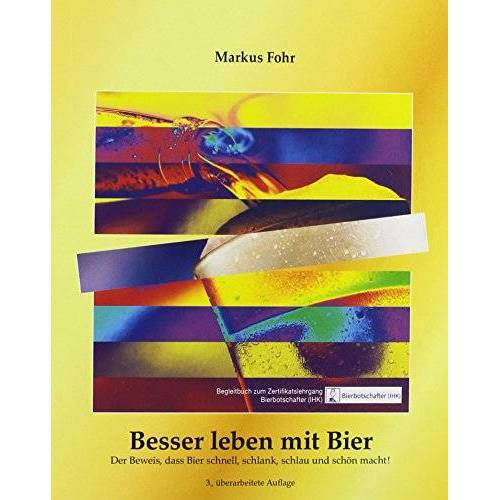Markus Fohr - Besser leben mit Bier: Der Beweis, dass Bier schnell, schlank, schlau und schön macht! - Preis vom 11.06.2021 04:46:58 h
