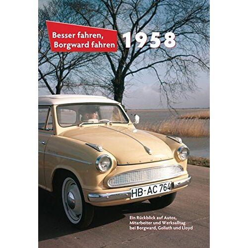 Peter Kurze - Besser fahren, Borgward fahren · 1958: Die Borgward-Chronik - Preis vom 16.06.2021 04:47:02 h