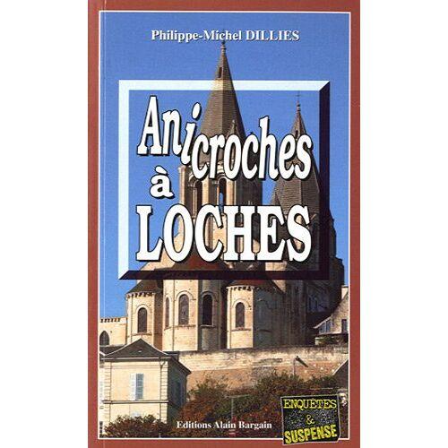 Philippe-Michel Dillies - Anicroches à Loches - Preis vom 31.07.2021 04:48:47 h