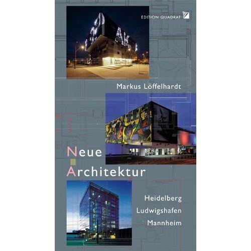 Markus Löffelhardt - Neue Architektur: Heidelberg Ludwigshafen Mannheim - Preis vom 12.06.2021 04:48:00 h