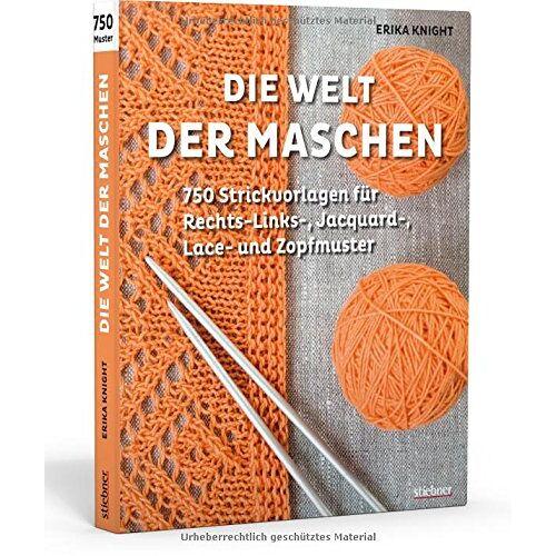 Erika Knight - Die Welt der Maschen: 750 Strickvorlagen für Rechts-Links-, Jacquard-, Lace- und Zopfmuster - Preis vom 22.06.2021 04:48:15 h