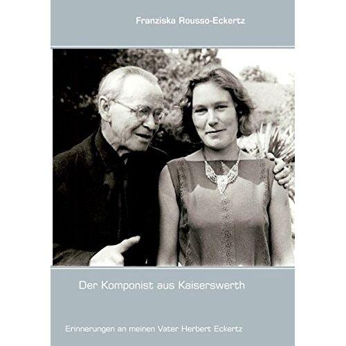 Franziska Rousso-Eckertz - Der Komponist aus Kaiserswerth - Preis vom 20.06.2021 04:47:58 h