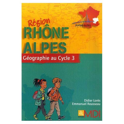 Didier Lorès - Géographie au Cycle 3 : Région Rhône-Alpes (Geographie Cycl) - Preis vom 16.06.2021 04:47:02 h