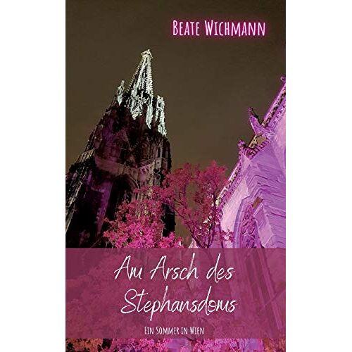 Beate Wichmann - Am Arsch des Stephansdoms: Ein Sommer in Wien - Preis vom 19.06.2021 04:48:54 h