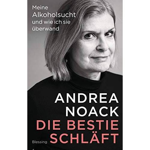 Andrea Noack - Die Bestie schläft: Meine Alkoholsucht und wie ich sie überwand - Preis vom 17.06.2021 04:48:08 h