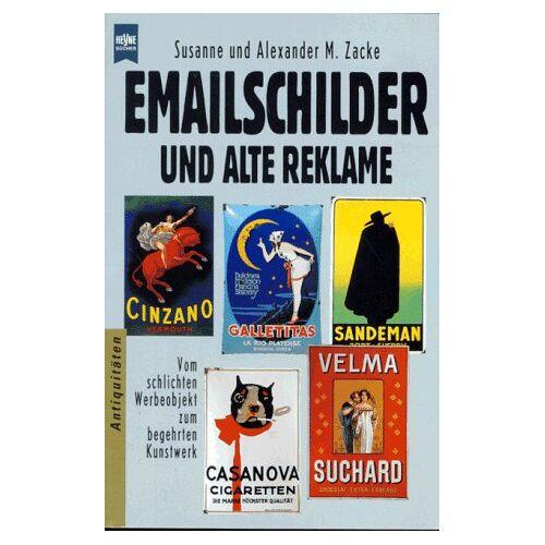 Susanna Zacke - Emailschilder und alte Reklame. Vom schlichten Werbeobjekt zum begehrten Kunstwerk. - Preis vom 17.06.2021 04:48:08 h