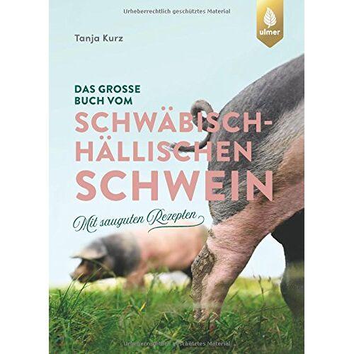 Tanja Kurz - Das große Buch vom Schwäbisch-Hällischen Schwein: Mit sauguten Rezepten - Preis vom 20.06.2021 04:47:58 h