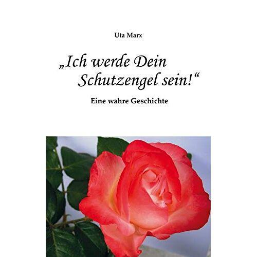 """Uta Marx - """"Ich werde Dein Schutzengel sein!"""": Eine wahre Geschichte - Preis vom 11.06.2021 04:46:58 h"""