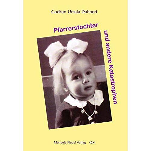 Dahnert, Gudrun Ursula - Pfarrerstochter und andere Katastrophen - Preis vom 16.06.2021 04:47:02 h
