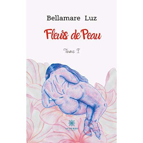 Bellamare Luz - Fleurs de peau: Tome I - Preis vom 13.06.2021 04:45:58 h