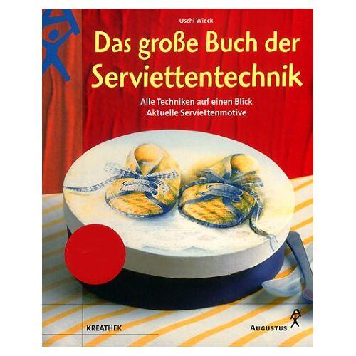Uschi Wieck - Das große Buch der Serviettentechnik. Alle Techniken auf einen Blick. Aktuelle Serviettenmotive - Preis vom 20.09.2021 04:52:36 h