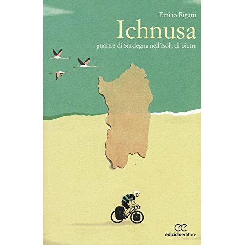 Emilio Rigatti - Ichnusa. Guarire di Sardegna nell'isola di pietra - Preis vom 03.05.2021 04:57:00 h