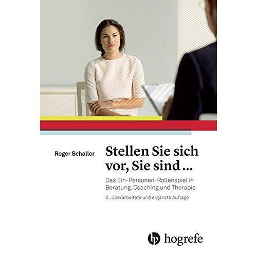 Roger Schaller - Stellen Sie sich vor, Sie sind ...: Das Ein-Personen-Rollenspiel in Beratung, Coaching und Therapie - Preis vom 15.06.2021 04:47:52 h