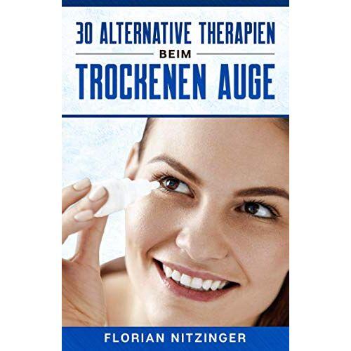 Florian Nitzinger - 30 Alternative Therapien beim Trockenen Auge - Preis vom 01.08.2021 04:46:09 h