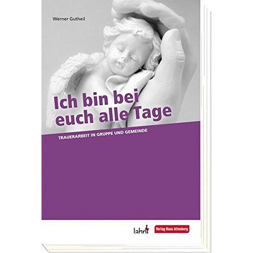 Werner Gutheil - Ich bin bei euch alle Tage: Trauerarbeit in Gruppe und Gemeinde - Preis vom 12.10.2021 04:55:55 h