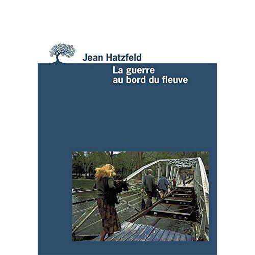 Jean Hatzfeld - La guerre au bord du fleuve - Preis vom 20.06.2021 04:47:58 h