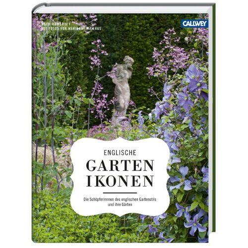 Heidi Howcroft - Englische Gartenikonen: Die Schöpferinnen des englischen Gartenstils und ihre Gärten - Preis vom 14.06.2021 04:47:09 h