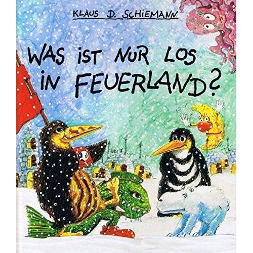 Schiemann, Klaus D - Was ist nur los in Feuerland? - Preis vom 17.05.2021 04:44:08 h