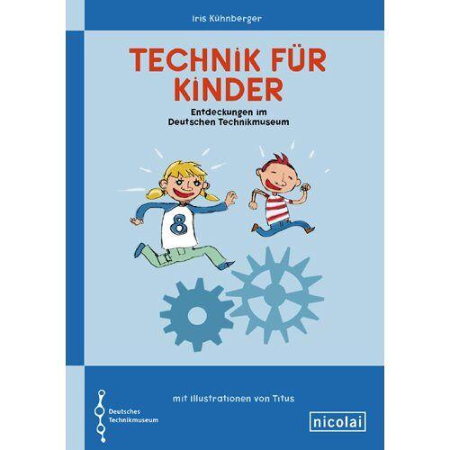 Iris Kühnberger - Technik für Kinder: Entdeckungen im Deutschen Technikmuseum - Preis vom 18.06.2021 04:47:54 h