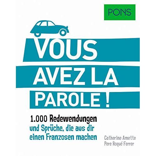 - PONS Vous avez la parole: 1.000 Redewendungen und Sprüche, die aus dir einen Franzosen machen. (PONS Redewendungen) - Preis vom 11.06.2021 04:46:58 h