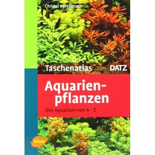 Christel Kasselmann - Taschenatlas Aquarienpflanzen: Das Aquarium von A - Z. 200 Arten für das Aquarium - Preis vom 18.06.2021 04:47:54 h
