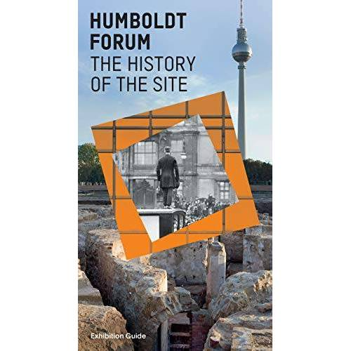 Stiftung Humboldt Forum - Humboldt Forum: History of the Site: Exhibition Guide - Preis vom 16.06.2021 04:47:02 h
