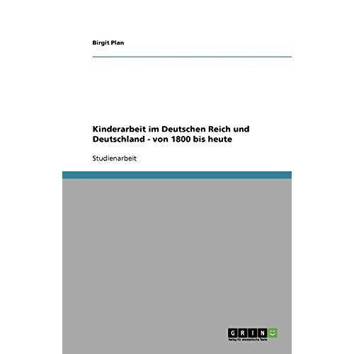 Birgit Plan - Kinderarbeit im Deutschen Reich und Deutschland - von 1800 bis heute - Preis vom 09.06.2021 04:47:15 h