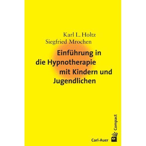 Karl-Ludwig Holtz - Einführung in die Hypnotherapie mit Kindern und Jugendlichen - Preis vom 30.07.2021 04:46:10 h