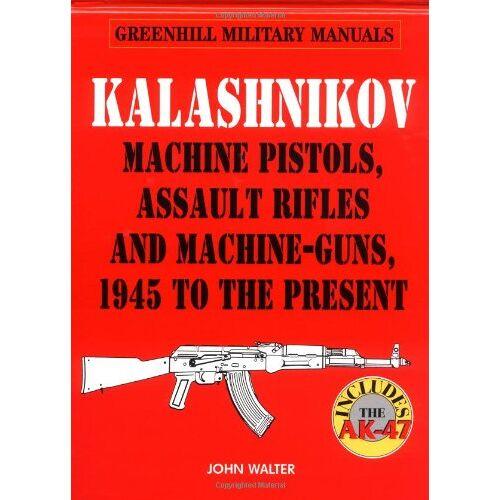 John Walter - Kalashnikov: Machine Pistols, Assault Rifles and Machine-Guns, 1945 to the Present (Greenhill Military Manuals) - Preis vom 11.06.2021 04:46:58 h