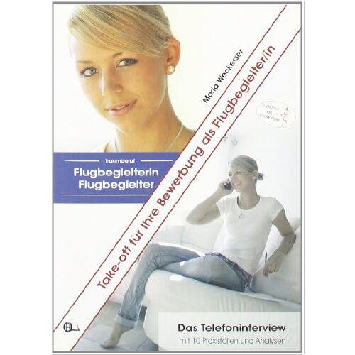 Maria Weckesser - Take-off fÃ1/4r Ihre Bewerbung als Flugbegleiter/in: Doppelband Traumberuf Flugbegleiterin/Flugbegleiter und Das Telefoninterview - Preis vom 14.06.2021 04:47:09 h