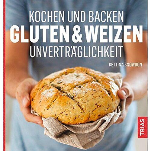 Bettina Snowdon - Kochen und Backen: Gluten- & Weizen-Unverträglichkeit - Preis vom 19.06.2021 04:48:54 h