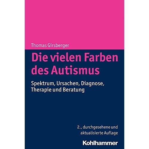 Thomas Girsberger - Die vielen Farben des Autismus: Spektrum, Ursachen, Diagnose, Therapie und Beratung - Preis vom 13.10.2021 04:51:42 h