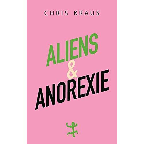 Chris Kraus - Aliens & Anorexie - Preis vom 12.10.2021 04:55:55 h
