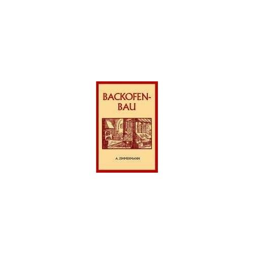 A. Zimmermann - Backofenbau: Die Backmaschinen und Backöfen - Preis vom 09.06.2021 04:47:15 h