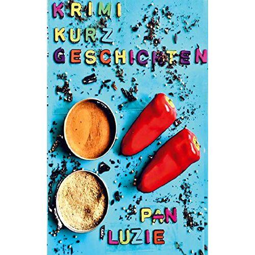Luzie Pan - Krimi-Kurzgeschichten: Kurzgeschichten - Preis vom 12.06.2021 04:48:00 h
