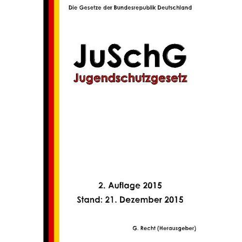 G. Recht - Jugendschutzgesetz - JuSchG, 2. Auflage 2015 - Preis vom 21.06.2021 04:48:19 h