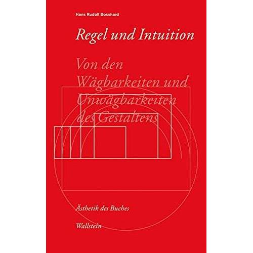 Bosshard, Hans Rudolf - Regel und Intuition: Von den Wägbarkeiten und Unwägbarkeiten des Gestaltens (Ästhetik des Buches) - Preis vom 11.06.2021 04:46:58 h