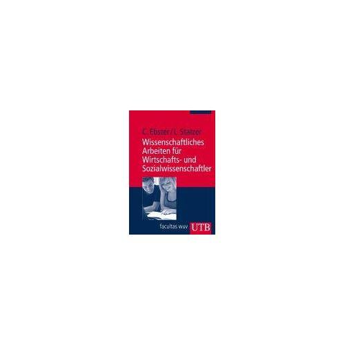 Claus Ebster - Wissenschaftliches Arbeiten für Wirtschafts- und Sozialwissenschaftler (Uni-Taschenbücher M) - Preis vom 21.06.2021 04:48:19 h