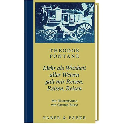 Theodor Fontane - Mehr als Weisheit aller Weisen galt mir Reisen, Reisen, Reisen - Preis vom 21.06.2021 04:48:19 h